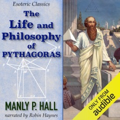 The Life and Philosophy of Pythagoras: Esoteric Classics (Unabridged)