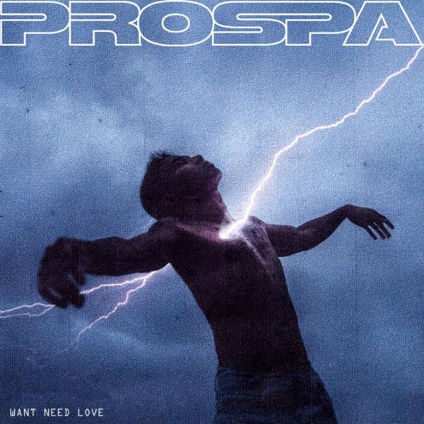 Prospa - Want Need Love