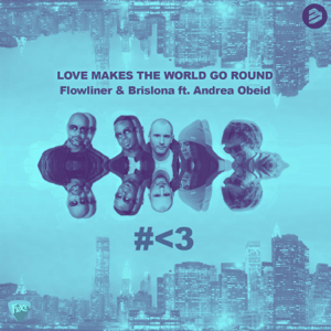 Brislona & Flowliner - Love Makes the World Go Round feat. Andrea Obeid
