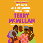 It's Not All Downhill From Here: A Novel (Unabridged) - Terry McMillan Cover Art