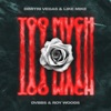 Too Much by Dimitri Vegas & Like Mike, DVBBS & Roy Woods