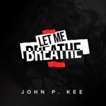 John P. Kee - Let Me Breathe