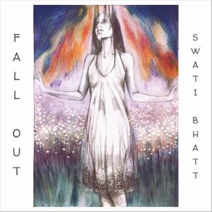 Swati Bhatt - Fall Out
