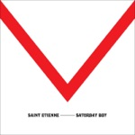 Saint Etienne - Saturday Boy