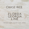 Drinkin Beer Talkin God Amen feat Florida Georgia Line Chase Rice