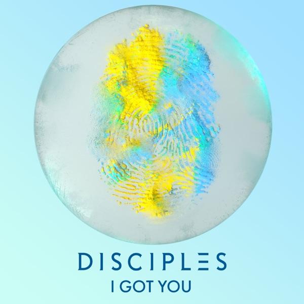 Disciples - I Got You