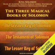 The Three Magical Books of Solomon: The Greater Key of Solomon, The Lesser Key of Solomon & The Testament of Solomon (Unabridged)