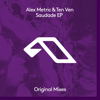 Saudade EP - Alex Metric & Ten Ven