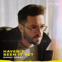 Danny Gokey - Haven't Seen It Yet artwork