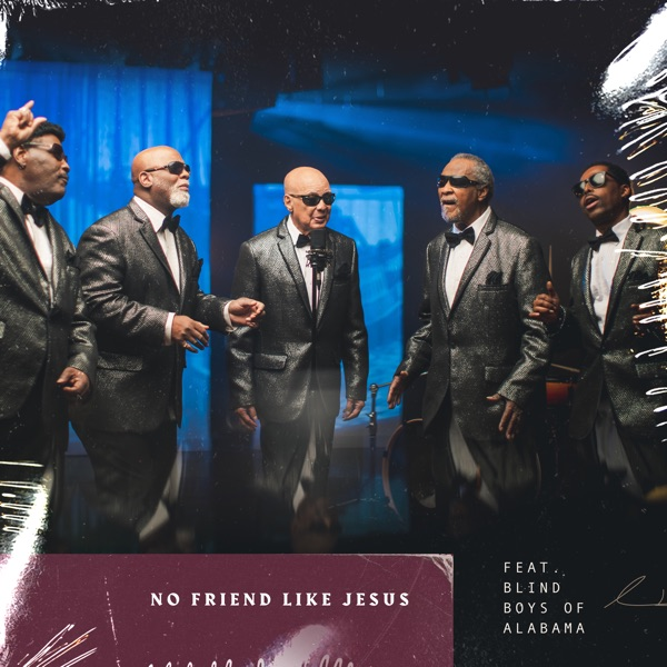 No Friend Like Jesus (feat. The Blind Boys of Alabama) [Deluxe Version] - Single