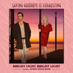 Bright Light Bright Light - Saying Goodbye is Exhausting (feat. Justin Vivian Bond)