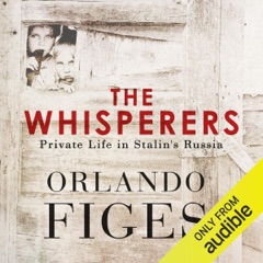 The Whisperers: Private Life in Stalin's Russia (Unabridged)