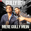 "Mere Gully Mein (From ""Gully Boy"") - Ranveer Singh, DIVINE, Naezy & Sez on the Beat"