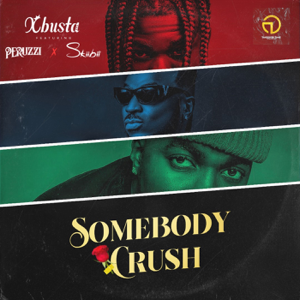 Xbusta - Somebody Crush feat. Skiibii and Peruzzi