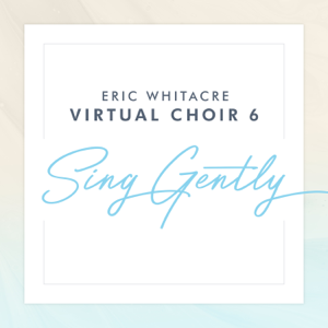 Eric Whitacre & Virtual Choir 6 - Sing Gently