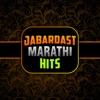 Jabardast Marathi Hits