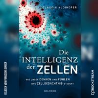 Claudia Kloihofer - Die Intelligenz der Zellen (Wie unser Denken und Fühlen das Zellgedächtnis steuert) artwork