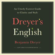 Dreyer's English: An Utterly Correct Guide to Clarity and Style (Unabridged)