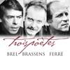 trois-poetes-brel-brassens-ferre