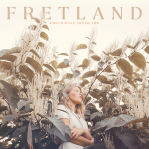 Could Have Loved You - Fretland
