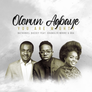 Nathaniel Bassey - Olorun Agbaye - You Are Mighty feat. Chandler Moore & O/B/A