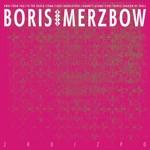 Boris & Merzbow - Boris