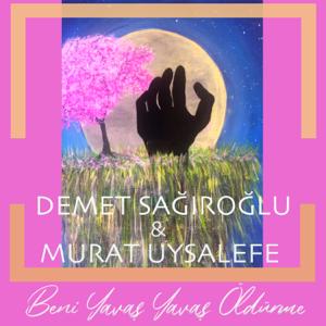 Demet Sağıroğlu - Beni Yavaş Yavaş Öldürme feat. Murat Uysalefe