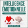 Intelligence Émotionnelle [Emotional Intelligence]: Dopez Votre Vie en Améliorant Votre Qe, Vos Compétences Sociales Et De Contrôle  Des Émotions Négatives! (Unabridged) - Dale Mcleo