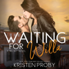 Kristen Proby - Waiting for Willa: The Big Sky Series, Book 3 (Unabridged)  artwork