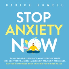 Stop Anxiety Now: End Nervousness for Good and Experience Relief with 42 Effective Anxiety Management Treatment Techniques. Get Your Happiness Back and Find Your Inner Peace (Unabridged)