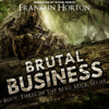 Franklin Horton - Brutal Business: The Mad Mick Series, Book 3 (Unabridged)  artwork