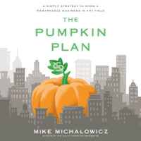 Mike Michalowicz - The Pumpkin Plan: A Simple Strategy to Grow a Remarkable Business in Any Field (Unabridged) artwork