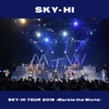 SKY-HI TOUR 2018-Marble the World- <2018.04.28 at ROHM Theater Kyoto>