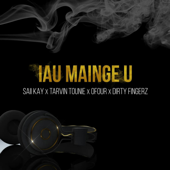 Iau Mainge U (feat. Saii Kay, Ofour & Tarvin Tounie) - Dj Dirty Fingerz