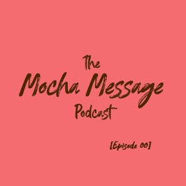 The Mocha Message Podcast: [Episode 00] Thee Introduction