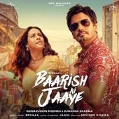 Baarish Ki Jaaye (feat. Nawazuddin Siddiqui & Sunanda Sharma) artwork