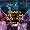 Sawan Mein Lag Gayi Aag Remix By DJ Aqeel From Ginny Weds Sunny Single