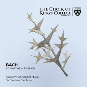 Choir of King's College, Cambridge, Academy of Ancient Music & Sir Stephen Cleobury - Bach: St. Matthew Passion