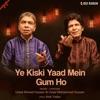 Ye Kiski Yaad Mein Gum Ho