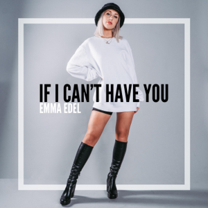 Emma Edel - If I Can't Have You