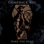Wake The Dead - Comeback Kid