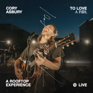 Cory Asbury - To Love a Fool — A Rooftop Experience (Deluxe) [Live]