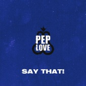 Pep Love - Say That!