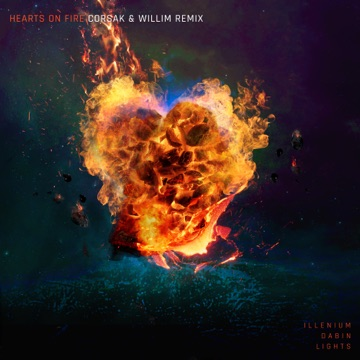Illenium, Dabin & Lights – Hearts on Fire (CORSAK & Willim Remix) – Single