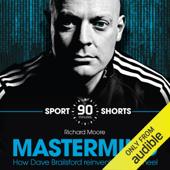 Mastermind: How Dave Brailsford Reinvented the Wheel: Sport Shorts (Unabridged)