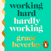Working Hard, Hardly Working - Grace Beverley Cover Art