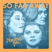 Nobody's Girl - So Far Away