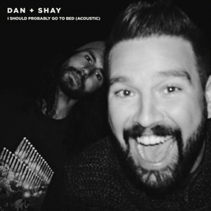 Dan + Shay - I Should Probably Go To Bed (Acoustic)