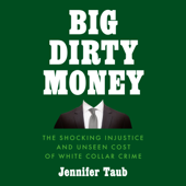 Big Dirty Money: The Shocking Injustice and Unseen Cost of White Collar Crime (Unabridged) - Jennifer Taub Cover Art