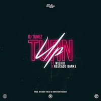 DJ Tunez - Turn Up (feat. Wizkid & Reekado Banks) - Single